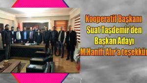 Kooperatif Başkanı Suat Taşdemir'den Başkan Adayı M.Hanifi Alır,a teşekkür.