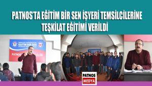 PATNOS'TA EĞİTİM BİR SEN İŞYERİ TEMSİLCİLERİNE TEŞKİLAT EĞİTİMİ VERİLDİ