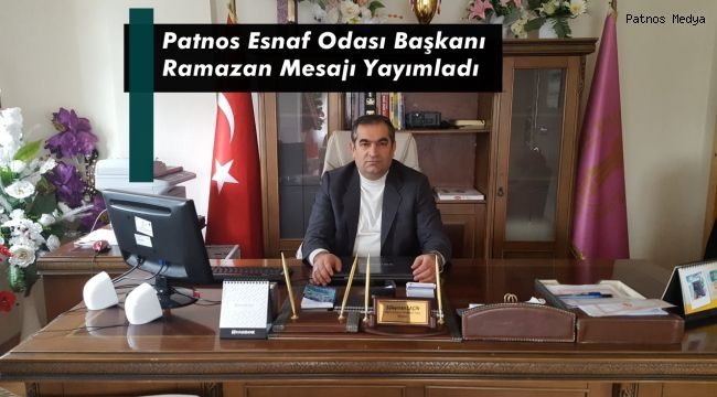 Patnos Esnaf Odası Başkanı Rmazan Mesajı Yayımladı