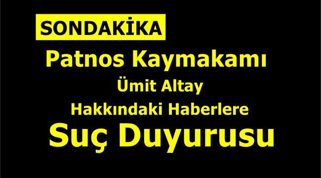 Patnos Kaymakamı Altay hakkındaki haberlere suç duyurusu