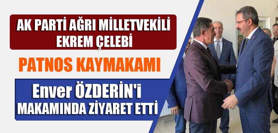 Ağrı Milletvekili Ekrem Çelebi Kaymakam Enver ÖZDERİN'i Makamında Ziyaret Etti