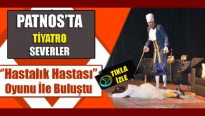 Patnos'ta Tiyatro Severler 'Hastalık Hastası' Oyunu ile Buluştu