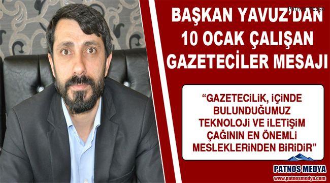 Başkan Yavuz'dan 10 Ocak Çalışan Gazeteciler mesajı