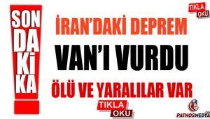 İRAN'DAKİ DEPREM VAN'I VURDU ÖLÜ VE YARALILAR VAR
