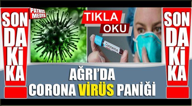 Sondakika! Ağrı'da Coronavirüs Paniği