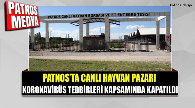 PATNOS HAYVAN PAZARI TEDBİR AMAÇLI GEÇİCİ SÜRE KAPATILDI...