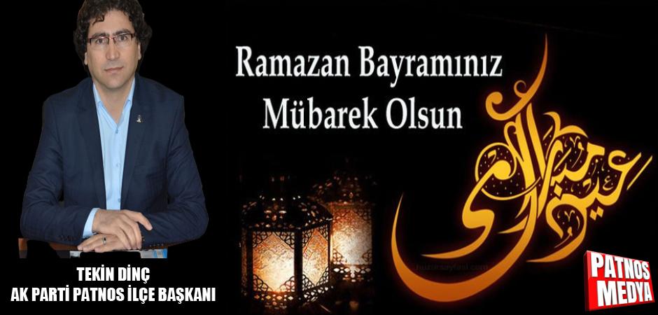 AK Parti Patnos ilçe Başkanı Tekin DİNÇ, Ramazan Bayramı vesilesi ile bir mesaj yayımladı.
