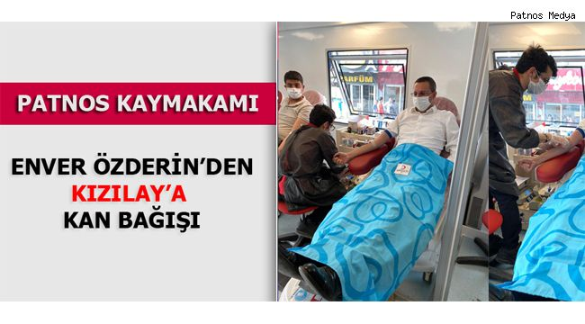 Patnos Kaymakamı Enver Özderin'den, Kızılay'a Kan Bağışı