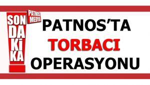 PATNOS'TA TORBACI OPERASYONU