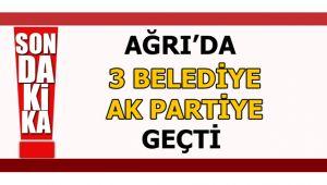 Ağrı'da 3 Belediye AK Partiye Geçti