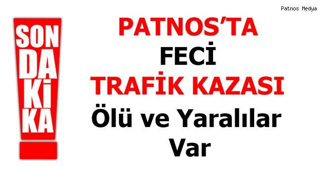 PATNOS'TA TRAFİK KAZASI ÖLÜ VE YARALILAR VAR
