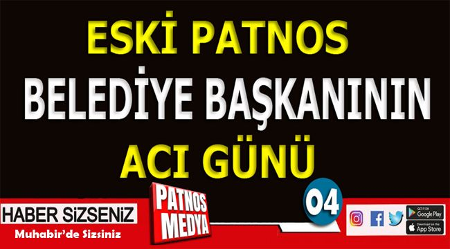 Eski Patnos Belediye Başkanının Acı Günü!