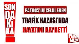 PATNOS'LU CELAL EREN TRAFİK KAZASINDA HAYATINI KAYBETTİ