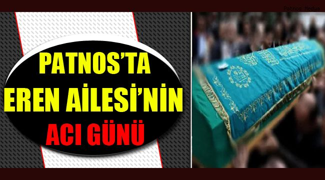PATNOS'TA EREN AİLES'İNİN ACI GÜNÜ