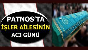 PATNOS'TA ''İŞLER'' AİLESİNİN ACI GÜNÜ