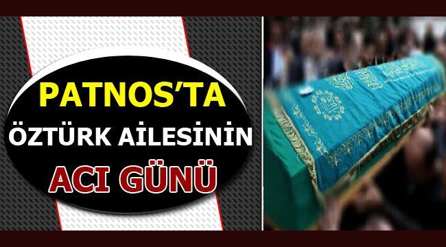 PATNOS'TA ''ÖZTÜRK'' AİLESİNİN ACI GÜNÜ