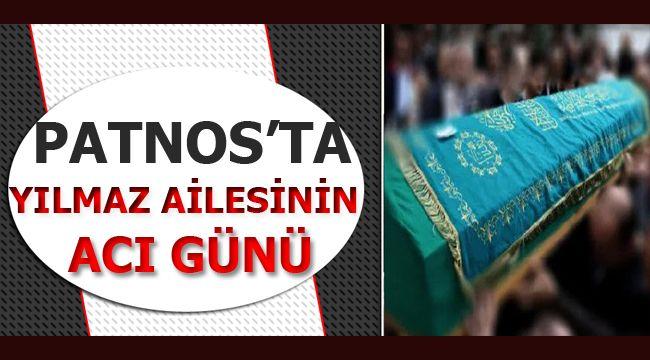 PATNOS'TA ''YILMAZ'' AİLESİNİN ACI GÜNÜ!