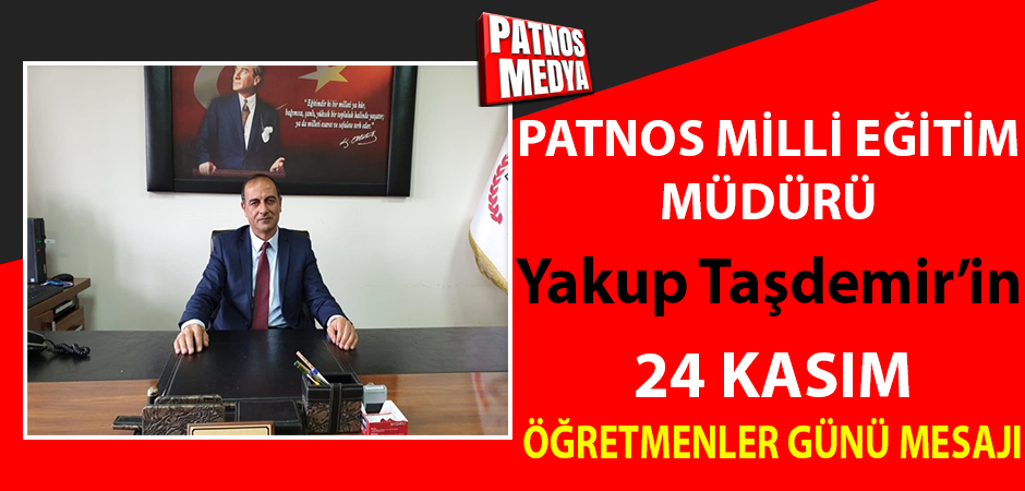 Milli Eğitim Müdürü Yakup Taşdemir'in 24 Kasım Öğretmenler Günü Mesajı