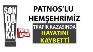 PATNOS'LU HEMŞEHRİMİZ TRAFİK KAZASINDA HAYATINI KAYBETTİ