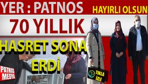 PATNOS'TA 70 YILLIK HASRET SONA ERDİ
