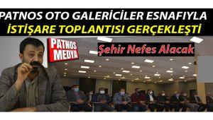 PATNOS'TA OTO GALERİCİLER ESNAFIYLA İSTİŞARE TOPLANTISI GERÇEKLEŞTİ