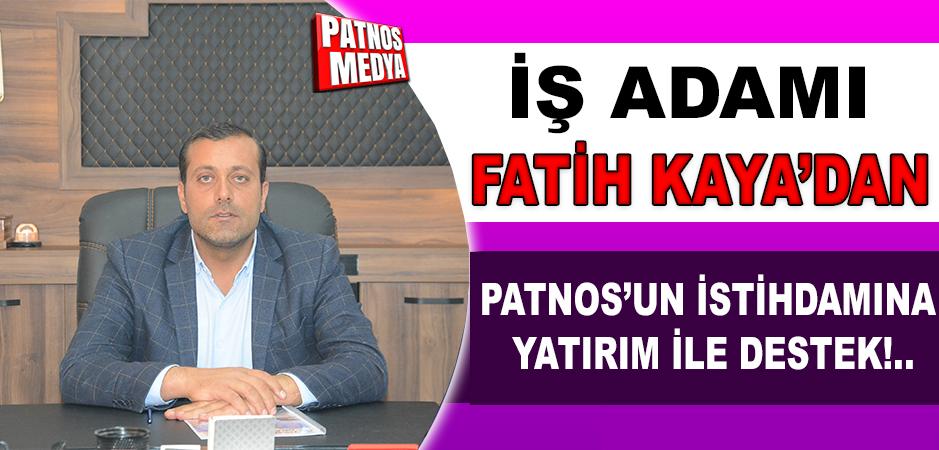 İŞ ADAMI FATİH KAYA'DAN KENTİN İSTİHDAMINA YATIRIM İLE DESTEK!..