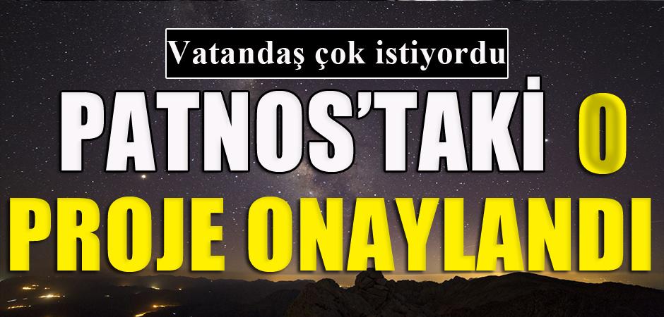 PATNOS'TAKİ O PROJE ONAYLANDI