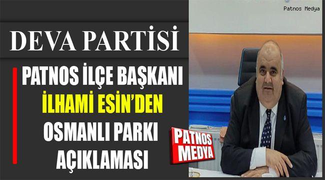 Deva Partisi Patnos İlçe Başkanı İlhami Esin'den Osmanlı Parkı Açıklaması