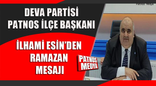 Deva Partisi Patnos İlçe Başkanı İlhami Esin'in 'Ramazan Ayı' Mesajı