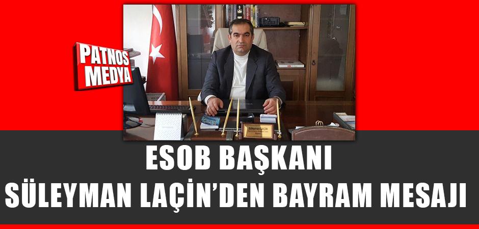 ESOB Başkanı Süleyman Laçin'den Bayram Mesajı