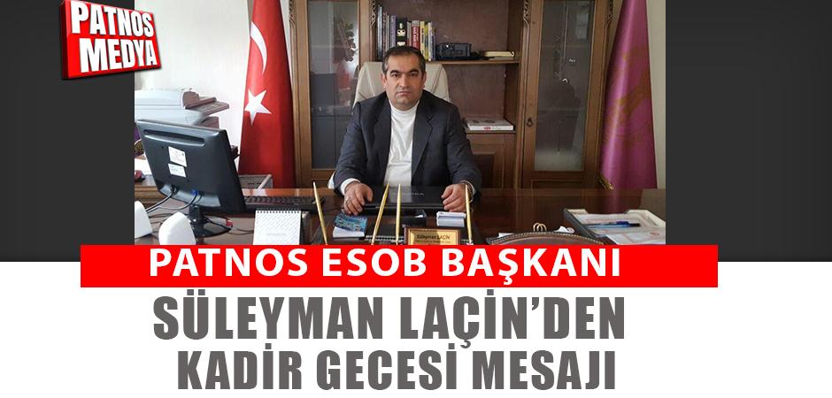 PATNOS ESOB Başkanı Laçin'den Kadir Gecesi mesajı